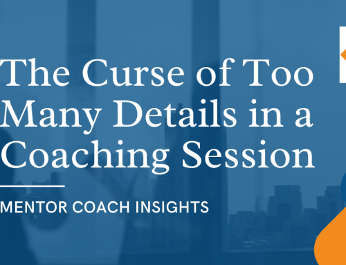 The Curse of Too Many Details in a Coaching Session