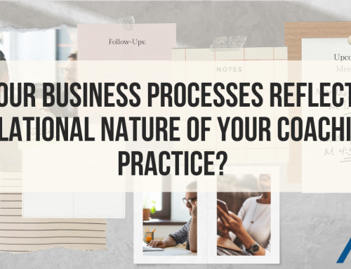 Do your business processes reflect the relational nature of your coaching practice?